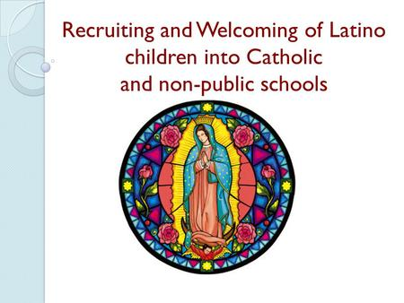 Recruiting and Welcoming of Latino children into Catholic and non-public schools.