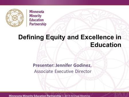 Presenter: Jennifer Godinez, Associate Executive Director Defining Equity and Excellence in Education.