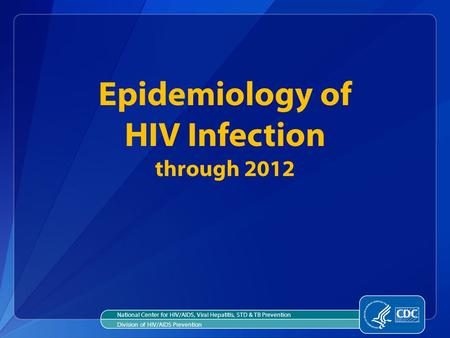 National Center for HIV/AIDS, Viral Hepatitis, STD & TB Prevention Division of HIV/AIDS Prevention Epidemiology of HIV Infection through 2012.