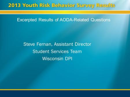 Excerpted Results of AODA-Related Questions Steve Fernan, Assistant Director Student Services Team Wisconsin DPI.