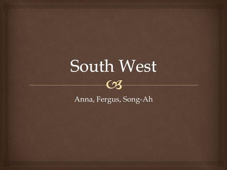 Anna, Fergus, Song-Ah.    Region includes: New Mexico, Texas, Oklahoma, Utah  Texas & Oklahoma are flat  While New Mexico is near the Rocky Mountains.