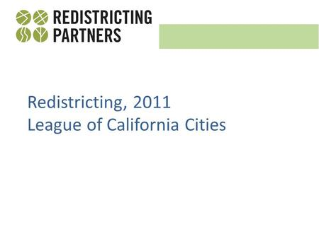 Redistricting, 2011 League of California Cities. What is Redistricting definition Redistricting is the process of drawing district lines. It is done every.