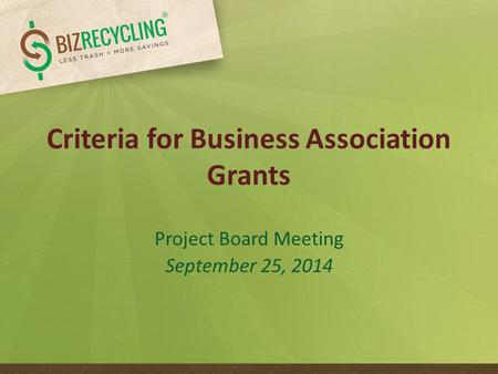 Criteria for Business Association Grants Project Board Meeting September 25, 2014.