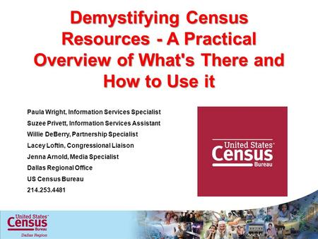 Demystifying Census Resources - A Practical Overview of What's There and How to Use it Paula Wright, Information Services Specialist Suzee Privett, Information.
