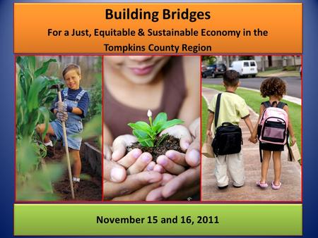 Building Bridges For a Just, Equitable & Sustainable Economy in the Tompkins County Region Building Bridges For a Just, Equitable & Sustainable Economy.