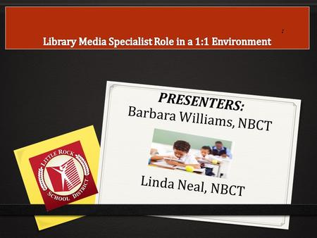 : PRESENTERS: Barbara Williams, NBCT Linda Neal, NBCT.