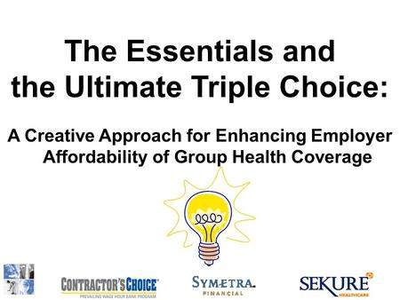 The Essentials and the Ultimate Triple Choice: A Creative Approach for Enhancing Employer Affordability of Group Health Coverage.