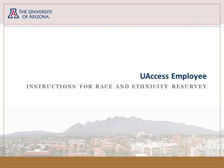 INSTRUCTIONS FOR RACE AND ETHNICITY RESURVEY UAccess Employee.