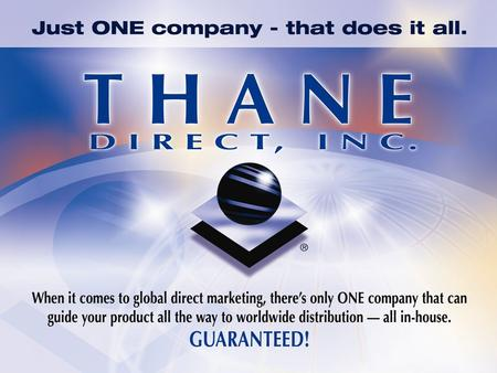Why Thane Direct? Thane ranks amongst the top direct response marketers in the world with operations that include Company owned or controlled distribution.