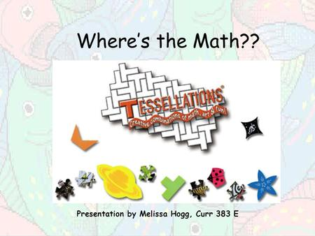 Where's the Math?? Presentation by Melissa Hogg, Curr 383 E.
