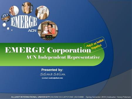 EMERGE Corporation ACN Independent Representative Presented by: Selma Salim Selma Salim (contact: ALLIANT INTERNATIONAL UNIVERSITY.