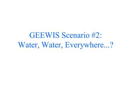 GEEWIS Scenario #2: Water, Water, Everywhere...?.