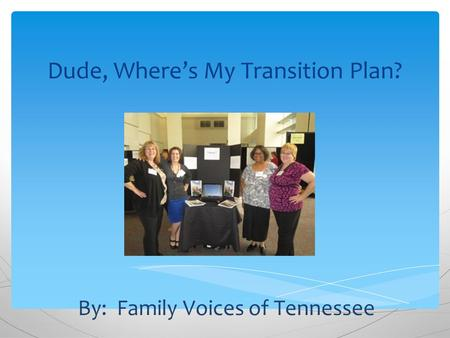 Dude, Where's My Transition Plan? By: Family Voices of Tennessee.