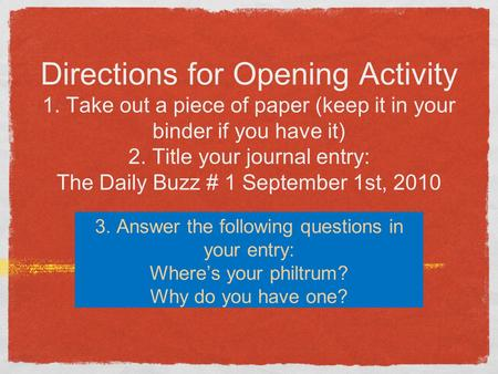Directions for Opening Activity 1. Take out a piece of paper (keep it in your binder if you have it) 2. Title your journal entry: The Daily Buzz # 1 September.