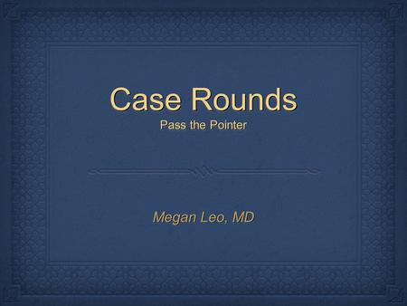Case Rounds Pass the Pointer Megan Leo, MD. IntroductionIntroduction FAST (Focused Assessment with Sonography for Trauma) Indication: Evaluation of a.