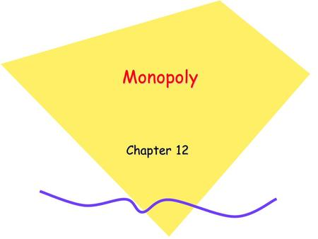 MonopolyMonopoly Chapter 12. Introduction Monopoly is the polar opposite of perfect competition. Monopoly is a market structure in which a single firm.