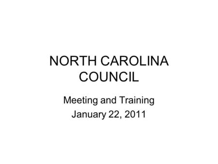 NORTH CAROLINA COUNCIL Meeting and Training January 22, 2011.