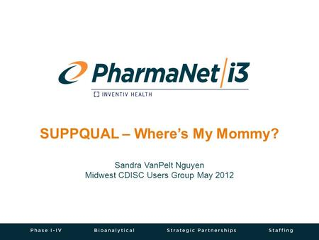 SUPPQUAL – Where's My Mommy? Sandra VanPelt Nguyen Midwest CDISC Users Group May 2012.