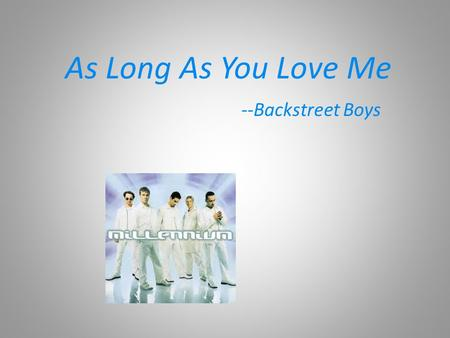 As Long As You Love Me --Backstreet Boys. ♪ 聽歌填填看 I don't care who you are where you're from what you did.