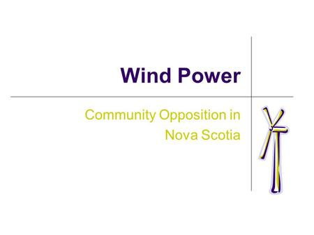Wind Power Community Opposition in Nova Scotia. Agenda Provincial Targets Progress Situation in Nova Scotia Situation in Other Jurisdictions Community.