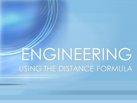ENGINEERING USING THE DISTANCE FORMULA. What is an engineer? Engineer means to invent, create, or to regulate Use math and science to create buildings,