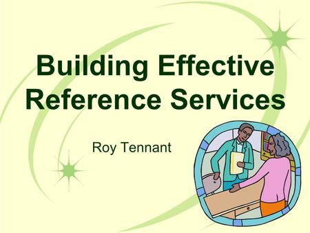 Building Effective Reference Services Roy Tennant.