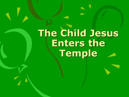 The Child Jesus Enters the Temple. Honor Thy Mother and Father How many times do we answer our parents rudely? When they ask us to do something, do we.