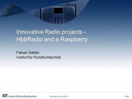 World Radio Day 2015© IRT Innovative Radio projects - HbbRadio and a Raspberry Fabian Sattler Institut für Rundfunktechnik.