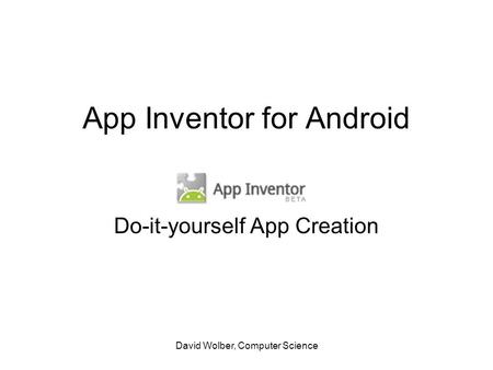 David Wolber, Computer Science App Inventor for Android Do-it-yourself App Creation.