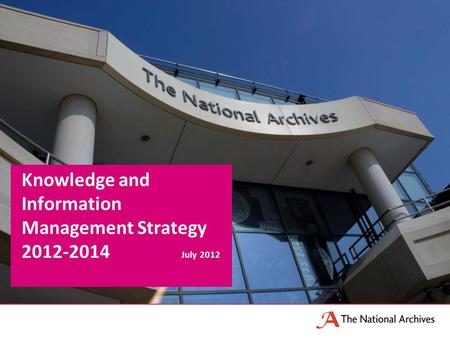 Knowledge and Information Management Strategy 2012-2014 July 2012.