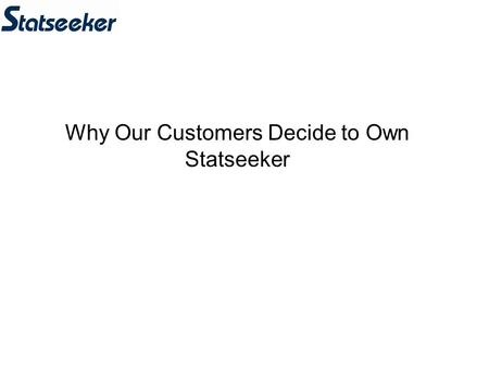 Why Our Customers Decide to Own Statseeker. The Problem –All other network management tools use traditional monitoring techniques (such as general purpose.