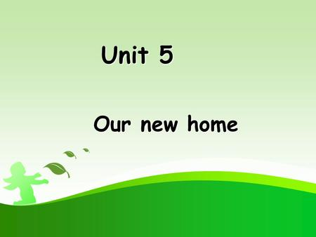 Unit 5 Unit 5 Our new home Let's talk ! Where's my…? It's…. Where are my…? They are….