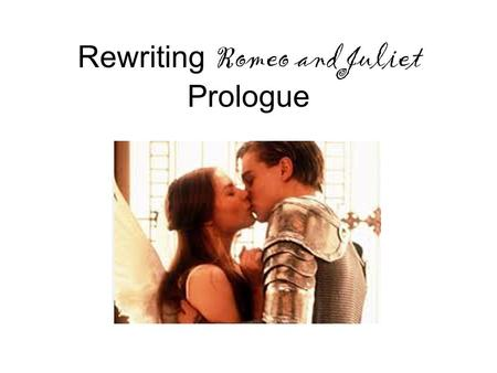 Rewriting Romeo and Juliet Prologue. Rewrite each line of the prologue and replace it with modern everyday English.