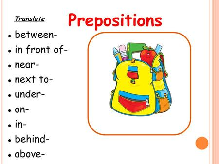Prepositions between- in front of- near- next to- under- on- in-
