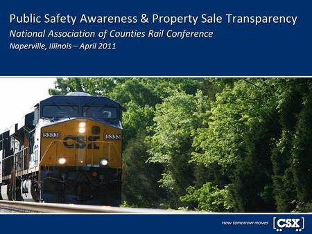 Public Safety Awareness & Property Sale Transparency National Association of Counties Rail Conference Naperville, Illinois – April 2011.
