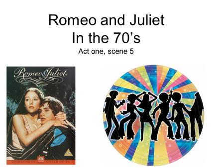 Romeo and Juliet In the 70's Act one, scene 5. Terms used in the 70's Bogue: Used to describe something offensive or an unrealistic idea. That's so Bogue
