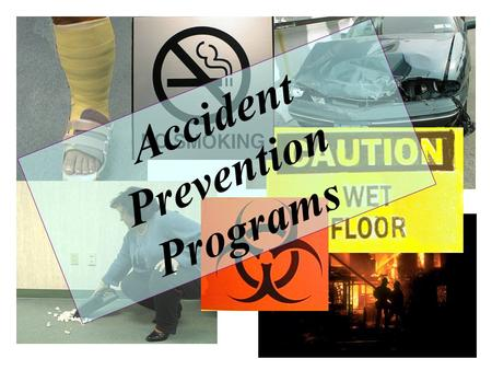 Accident Prevention Programs What Will We Talk About? What is an accident? What is an accident prevention program? Basic elements of a program Where.