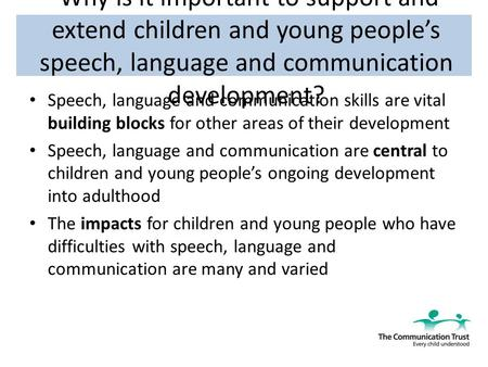 Why is it important to support and extend children and young people's speech, language and communication development? Speech, language and communication.
