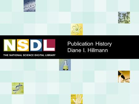 Publication History Diane I. Hillmann. Background  Formally the CONSER Task Force to Explore the Use of a Universal Holdings Record  In the process.