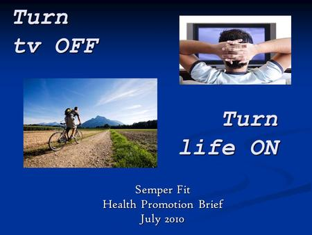 Turn tv OFF Semper Fit Health Promotion Brief July 2010 Turn life ON.