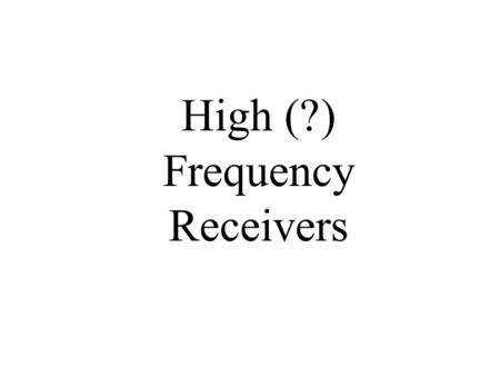 High (?) Frequency Receivers. High (?) Frequency Rxs.
