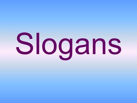 Slogans. What is a slogan? motto: a favorite saying of a sect or political group A slogan is a memorable motto or phrase used in a political, commercial,