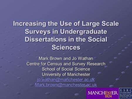 Increasing the Use of Large Scale Surveys in Undergraduate Dissertations in the Social Sciences Mark Brown and Jo Wathan Centre for Census and Survey Research.