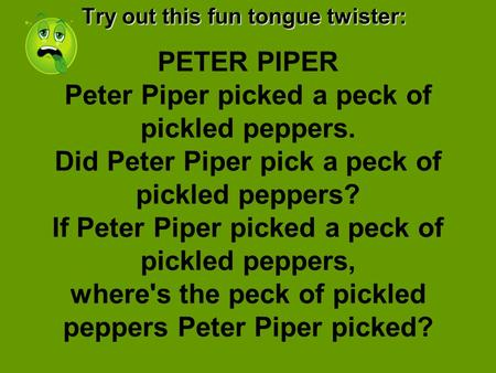 PETER PIPER Peter Piper picked a peck of pickled peppers. Did Peter Piper pick a peck of pickled peppers? If Peter Piper picked a peck of pickled peppers,