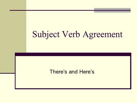 Subject Verb Agreement There's and Here's. The problem with there's and here's and subject/verb agreement… Which of the following 2 sentences is correct?