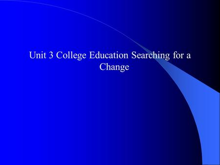 Unit 3 College Education Searching for a Change. Objectives Focus Warming up 4.1 Giving directions 4.2 Talking about departments 4.3 Taking a message.