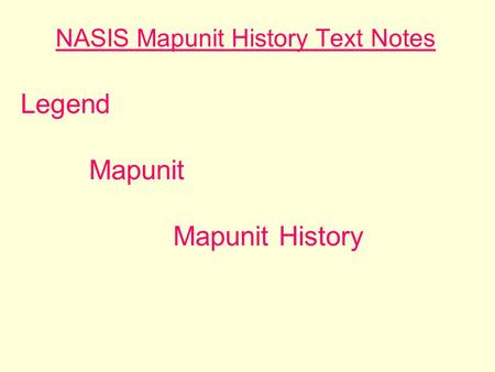 NASIS Mapunit History Text Notes Legend Mapunit Mapunit History.