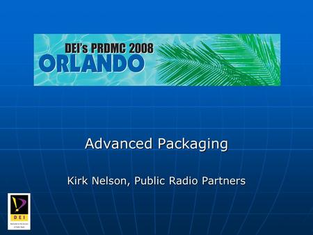 Advanced Packaging Kirk Nelson, Public Radio Partners.