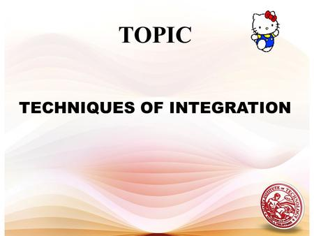TOPIC TECHNIQUES OF INTEGRATION. 1. Integration by parts 2. Integration by trigonometric substitution 3. Integration by miscellaneous substitution 4.