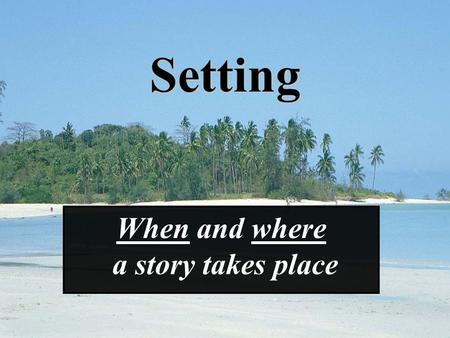 Setting When and where a story takes place. As the place of fiction, setting is generally a physical locale that shapes a story's mood, its emotional.